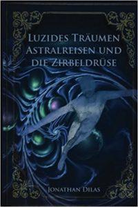 Luzides Träumen, Astralreisen und die Zirbeldrüse